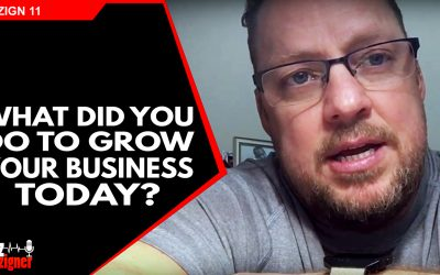 WHAT DID YOU DO TO GROW YOUR BUSINESS TODAY